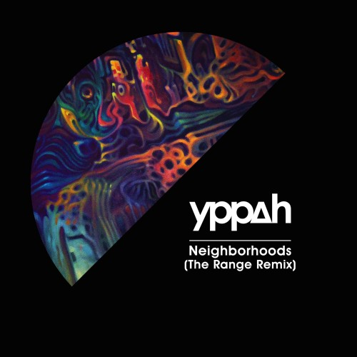 Neighborhoods (The Range Remix) - Yppah