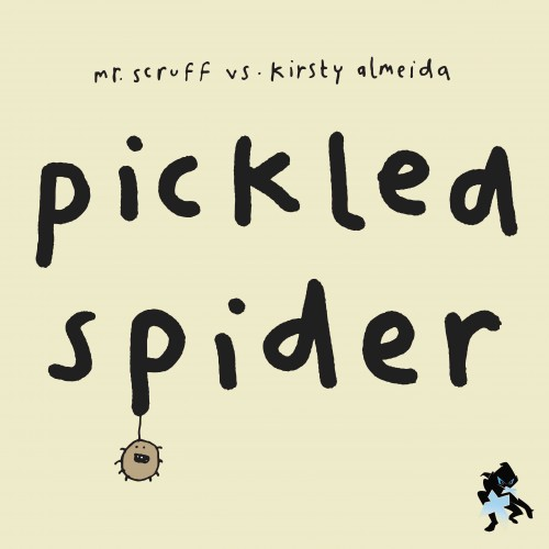 Pickled Spider - Mr. Scruff vs. Kirsty Almeida