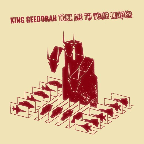 Take Me To Your Leader - King Geedorah