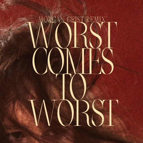 Worst Comes To Worst (Morgan Geist Remix) -